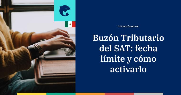 Fecha límite para activar el Buzón Tributario del SAT