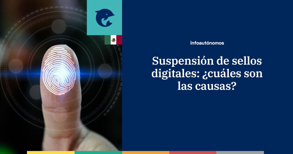 Suspensión de sellos digitales: ¿cuáles son las causas?