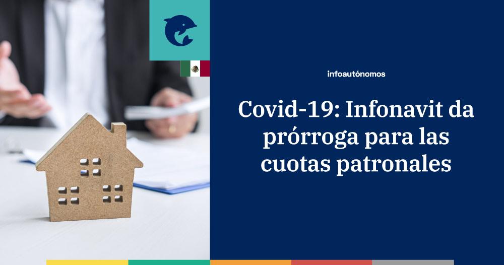 Covid-19: Infonavit da prórroga para las cuotas patronales