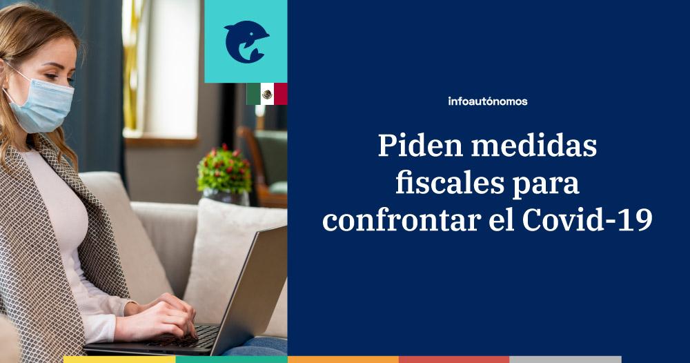 Piden medidas fiscales para confrontar el Covid19 Mexico