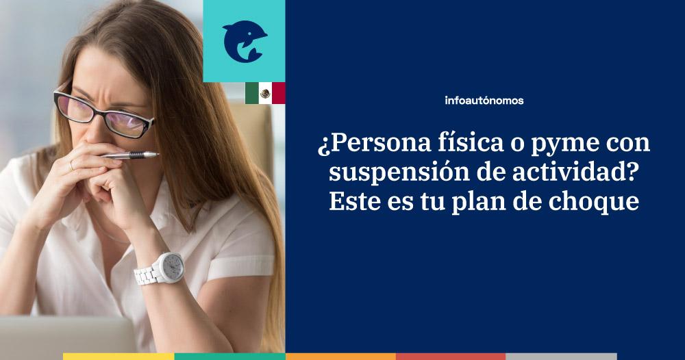 Plan de choque para persona física con actividad empresarial, autónomo, pymes. Covid-19 México