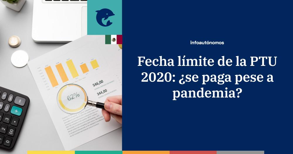 PTU a pagar en 2020: ¿cuál es la fecha límite? ¿Se paga pese a la pandemia?