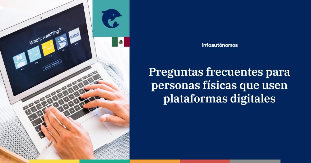 Obligaciones fiscales para personas físicas que usen plataformas tecnológicas