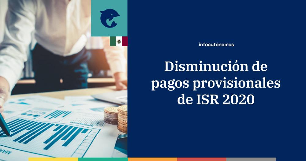 Autorización de disminución de pagos provisionales de ISR 2020