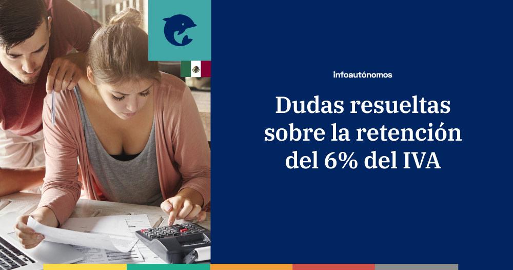Dudas sobre la retención del 6% del IVA resueltas por el SAT