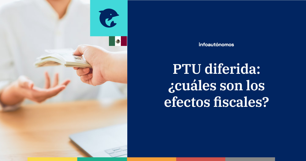 PTU diferida: ¿cuáles son los efectos fiscales?