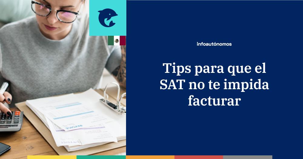 Tips para que el SAT no te impida facturar