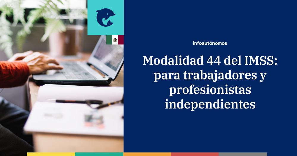 Modalidad 44 del IMSS para trabajadores y profesionistas indpendientes