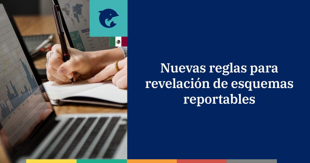 El SAT publicas las nuevas reglas para revelación de esquemas reportables