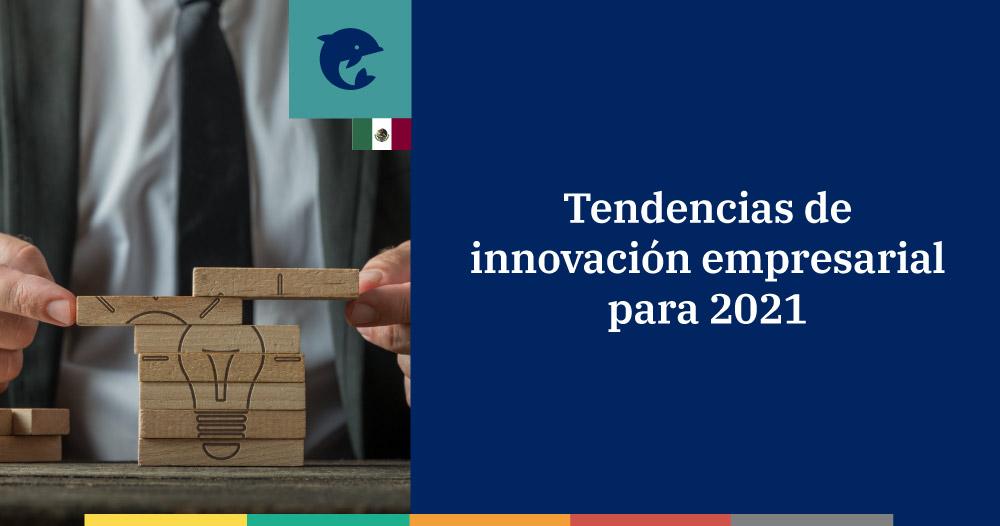 Cuáles son las tendencias de innovación empresarial para 2021