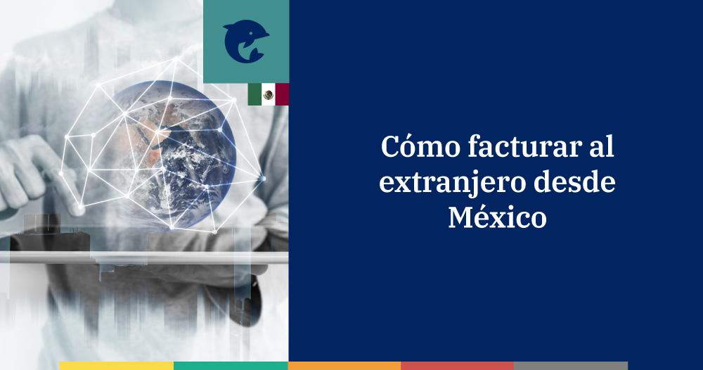 Facturar al extranjero desde México