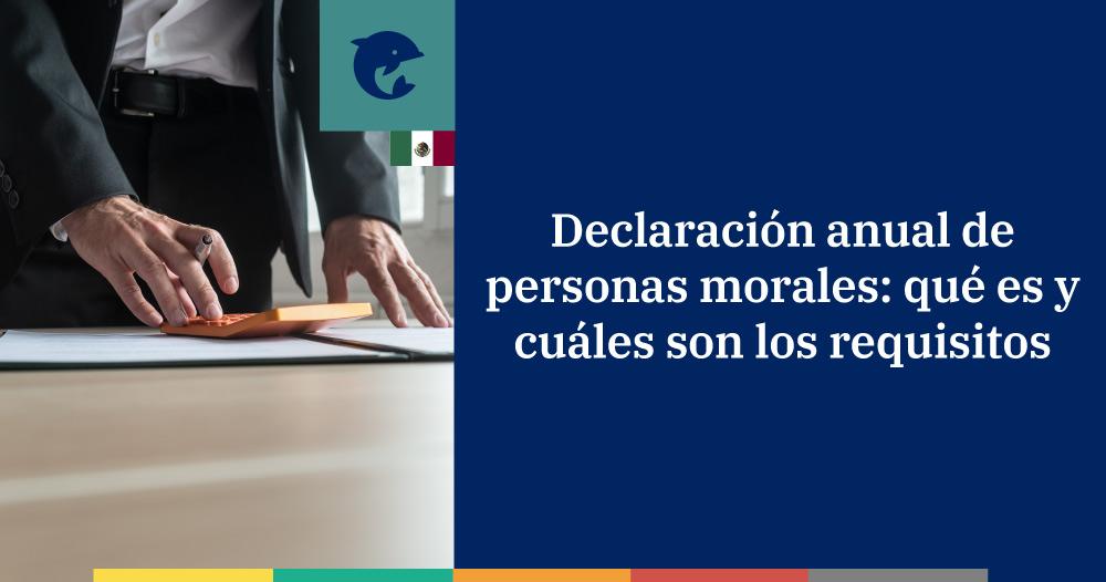 Declaración anual de personas morales: qué es y cuáles son los requisitos