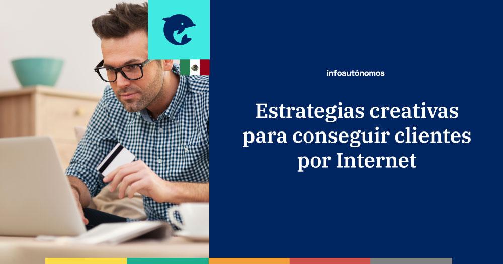 Estrategias creativas para conseguir clientes por Internet