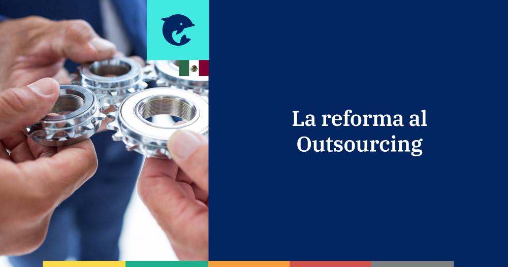 Puntos importantes de la reforma del outsourcing