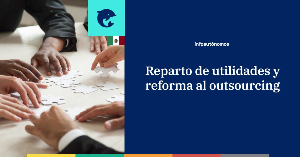Cómo afectará la reforma al outsourcing al reparto de utilidades