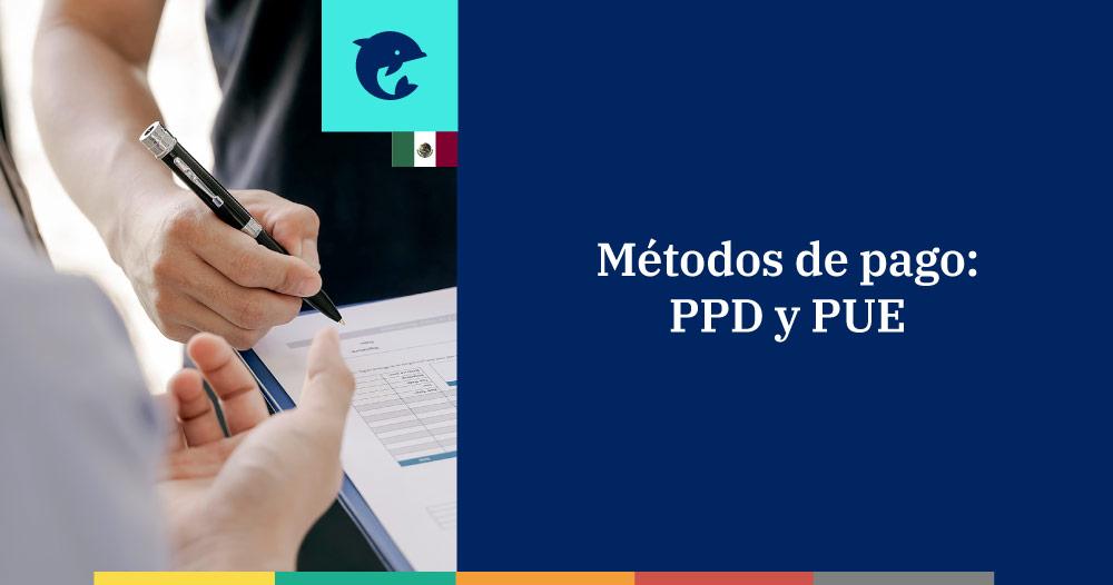Qué es el método de pago PPD y PUE