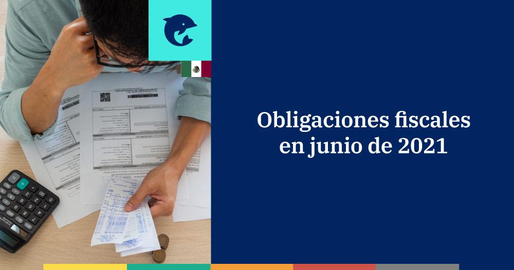 Las obligaciones fiscales en junio 2021 para personas físicas y morales
