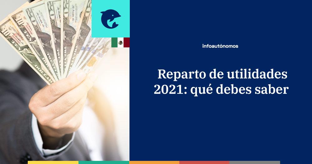 Reparto de utilidades 2021, todo lo que debes saber
