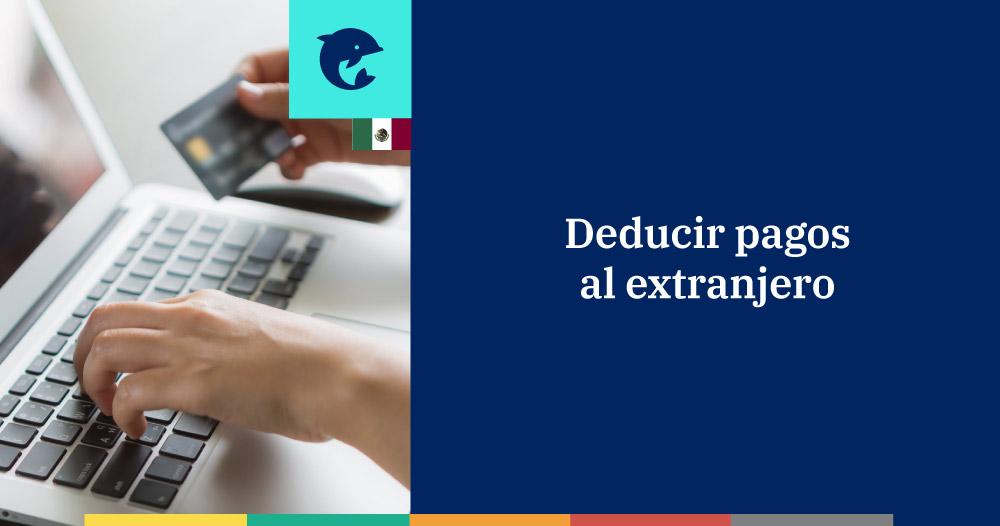 Requisitos para deducir pagos al extranjero