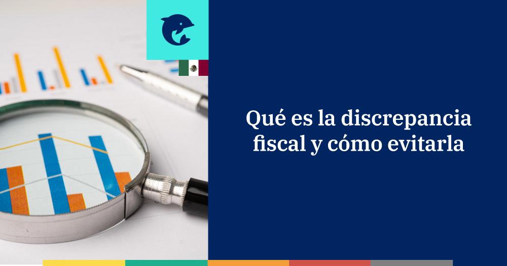 Qué es la discrepancia fiscal y cómo evitarla