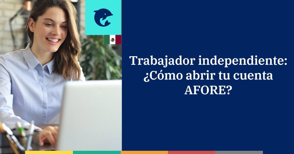 Trabajador independiente: ¿Cómo abrir tu cuenta AFORE?
