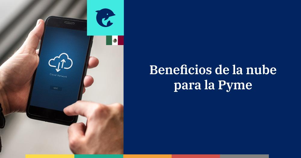 Beneficios de la nube para las PyMEs mexicanas