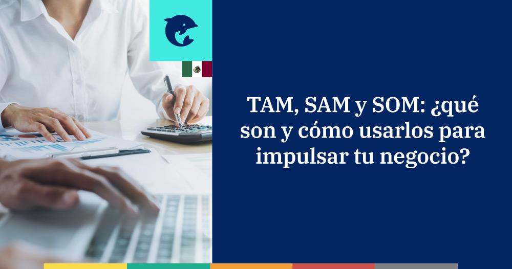TAM, SAM y SOM: ¿qué son y cómo usarlos para impulsar tu negocio?