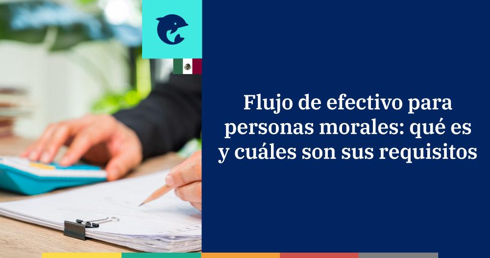 Flujo de efectivo para personas morales: qué es y cuáles son sus requisitos