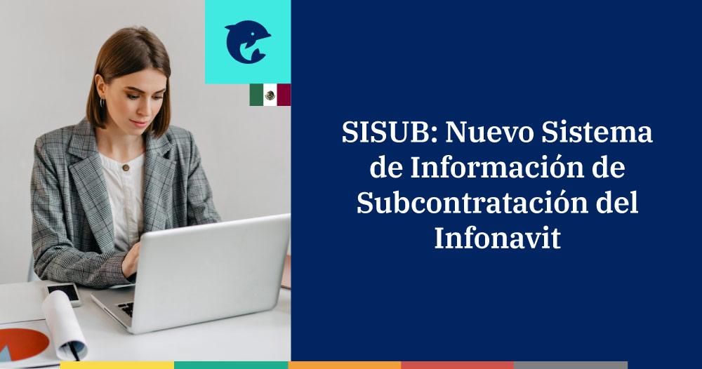 SISUB: Nuevo Sistema de Información de Subcontratación del Infonavit